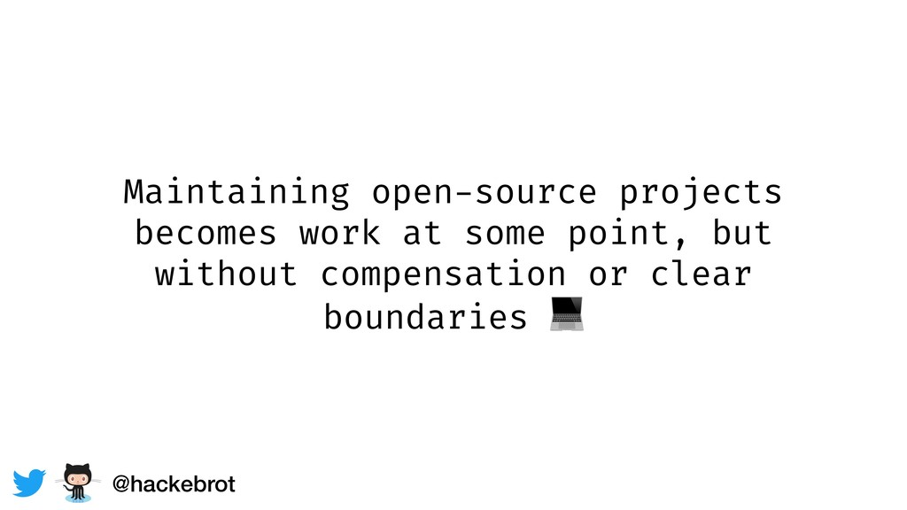 Maintaining open-source projects becomes work a...