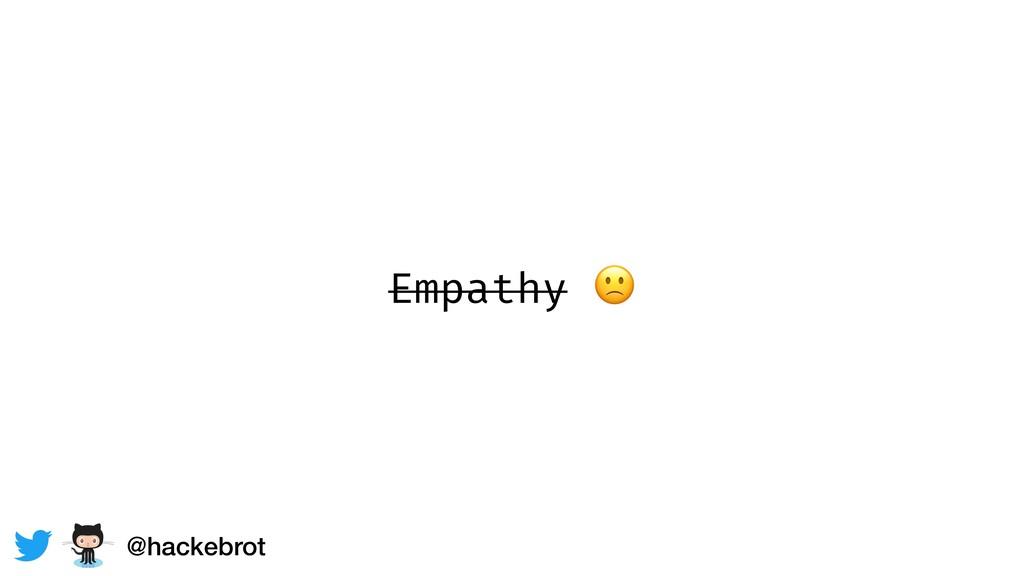 Empathy  @hackebrot