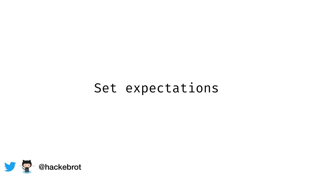 Set expectations @hackebrot