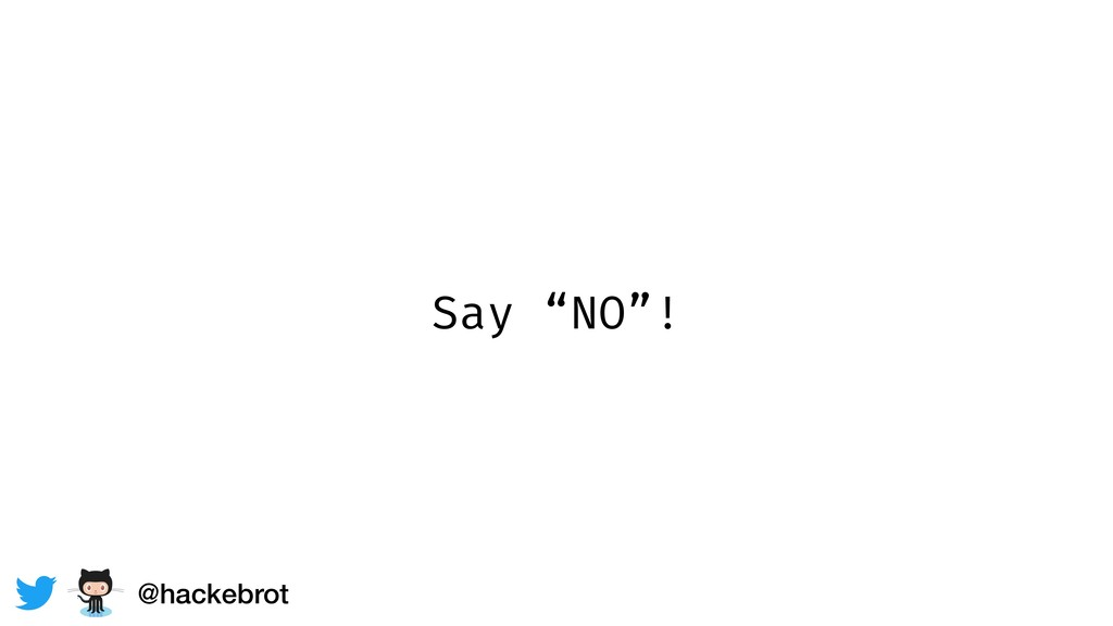 "Say ""NO""! @hackebrot"