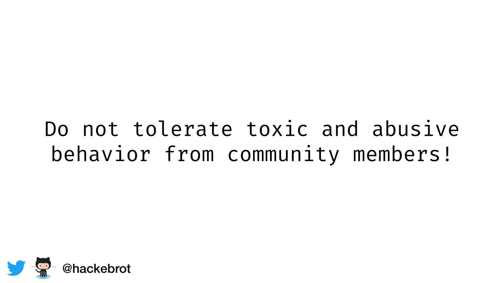 Do not tolerate toxic and abusive behavior from...
