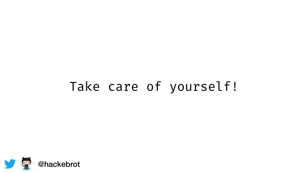 Take care of yourself! @hackebrot