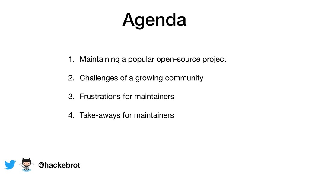 Agenda 1. Maintaining a popular open-source pro...