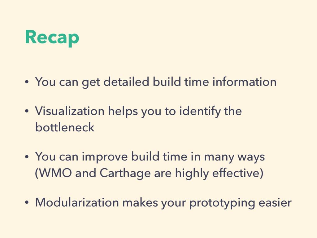 Recap • You can get detailed build time informa...