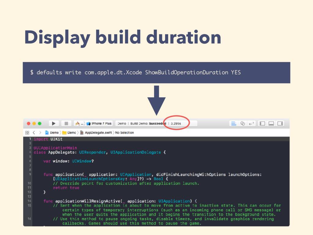 Display build duration $ defaults write com.app...