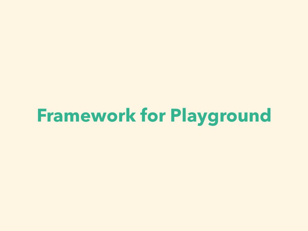 Framework for Playground