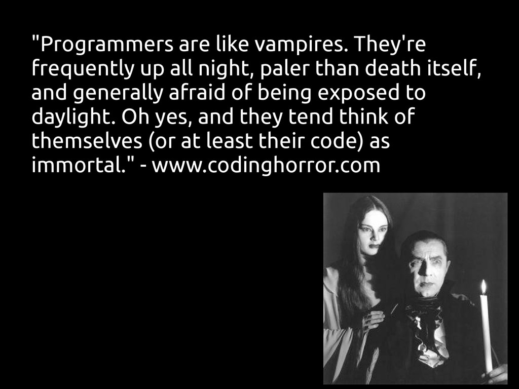 """""""Programmers are like vampires. They're frequen..."""