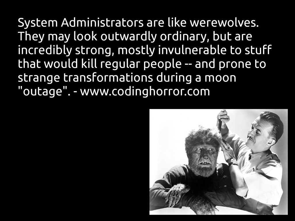 System Administrators are like werewolves. They...