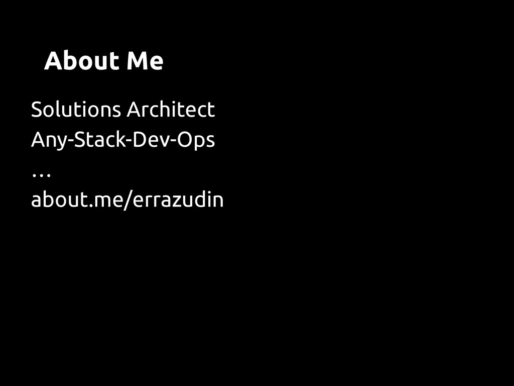 About Me Solutions Architect Any-Stack-Dev-Ops ...