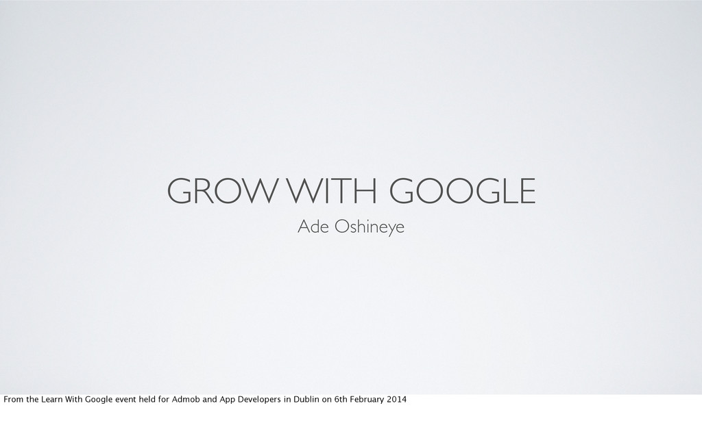 GROW WITH GOOGLE Ade Oshineye From the Learn Wi...