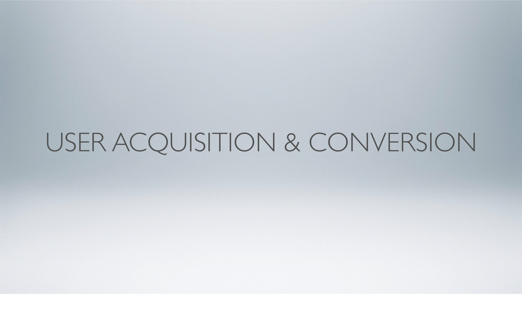 USER ACQUISITION & CONVERSION