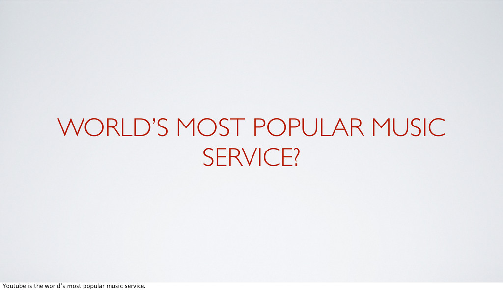 WORLD'S MOST POPULAR MUSIC SERVICE? Youtube is ...
