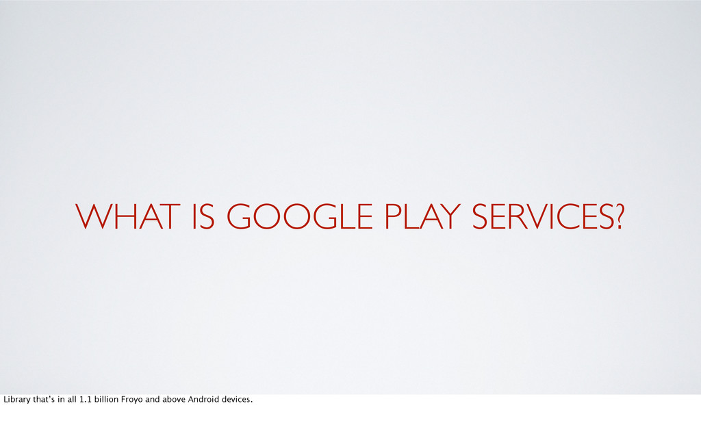 WHAT IS GOOGLE PLAY SERVICES? Library that's in...