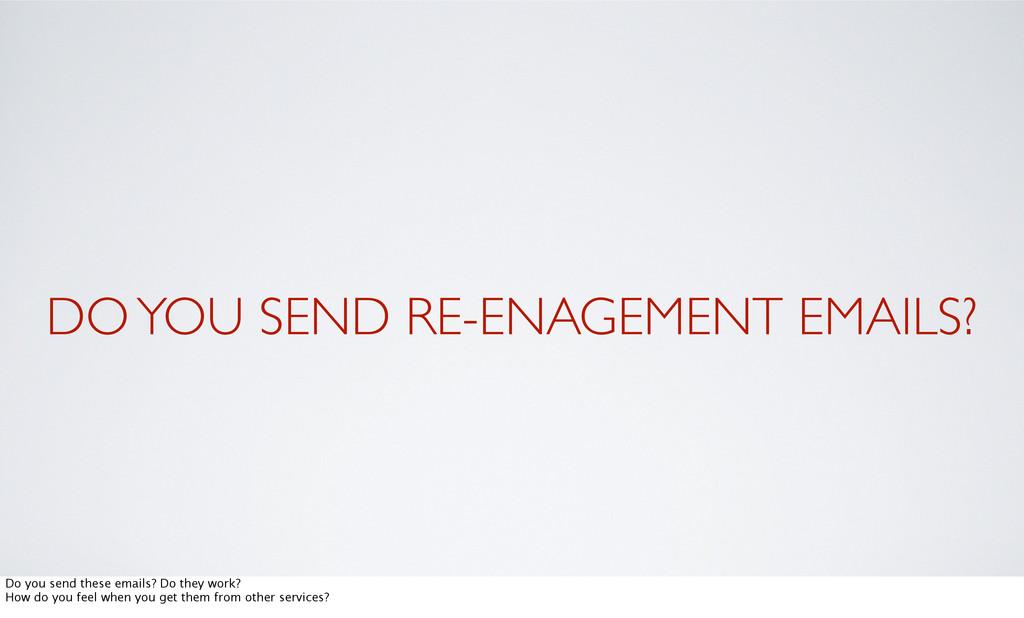 DO YOU SEND RE-ENAGEMENT EMAILS? Do you send th...