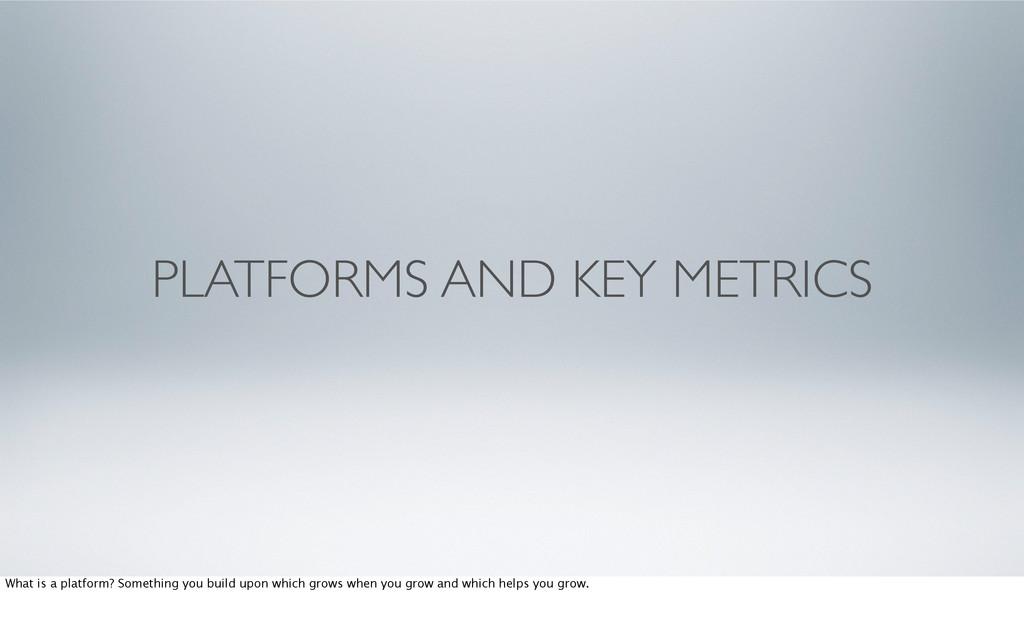 PLATFORMS AND KEY METRICS What is a platform? S...