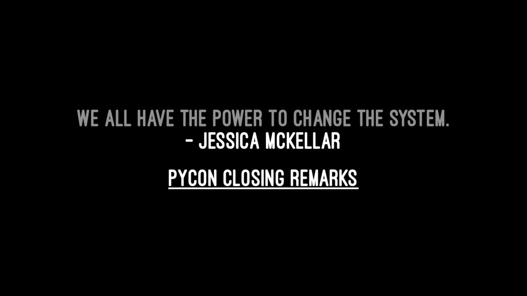 We all have the power to change the system. — J...