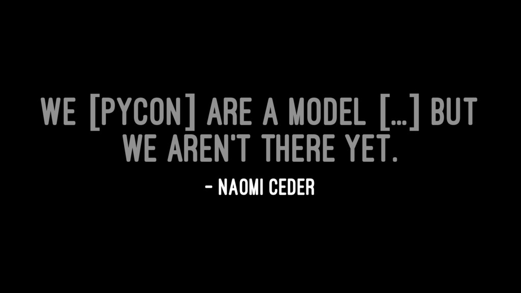 We [PyCon] are a model [...] but we aren't ther...