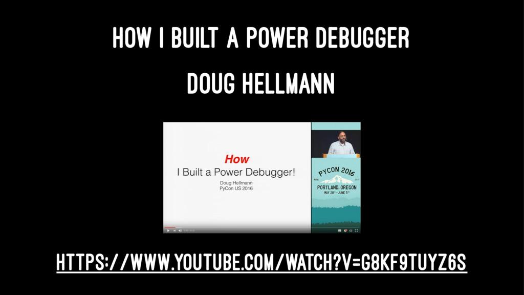 HOW I BUILT A POWER DEBUGGER DOUG HELLMANN http...