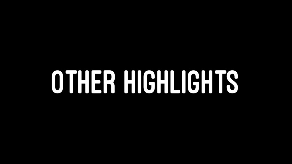 OTHER HIGHLIGHTS