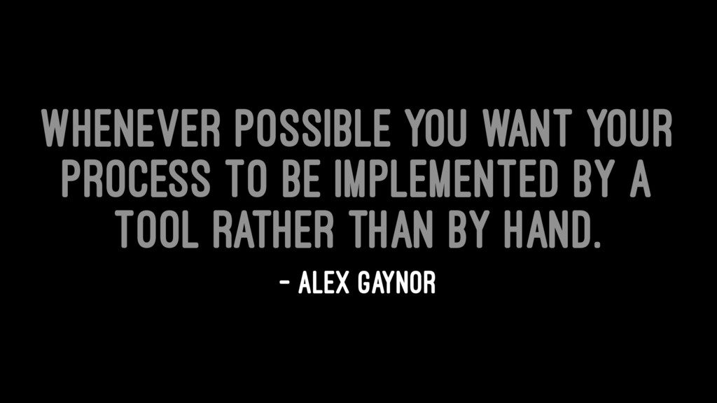 Whenever possible you want your process to be i...