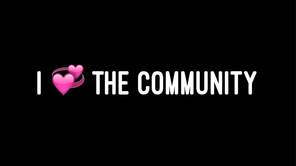 I ! THE COMMUNITY
