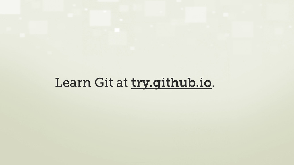 Learn Git at try.github.io.
