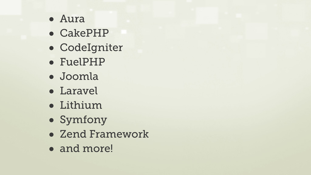 • Aura • CakePHP • CodeIgniter • FuelPHP • Joom...