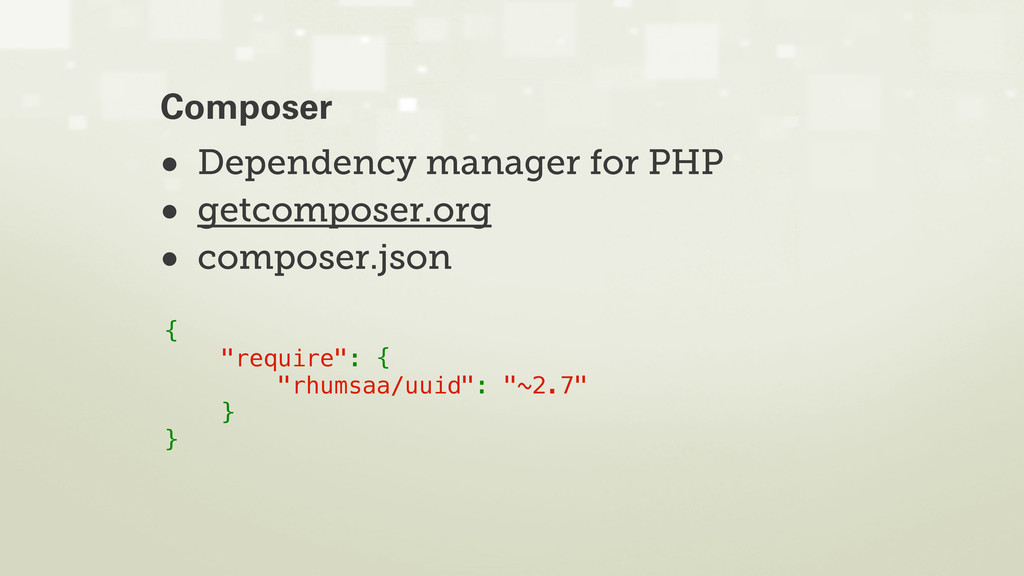 • Dependency manager for PHP • getcomposer.org ...