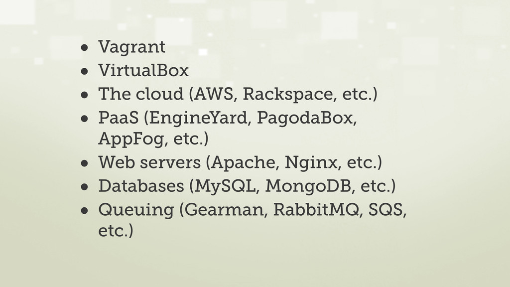 • Vagrant • VirtualBox • The cloud (AWS, Racksp...