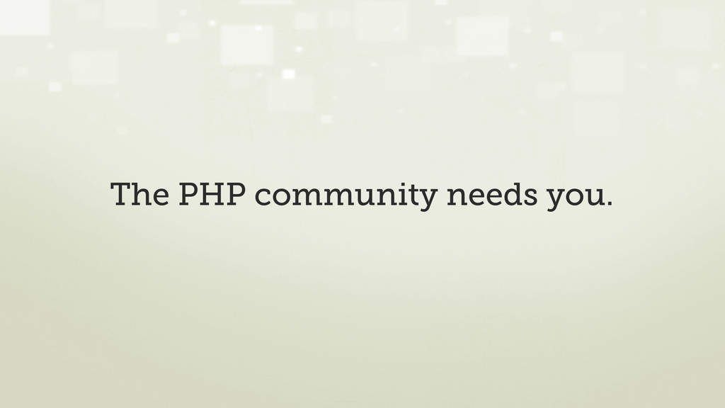 The PHP community needs you.