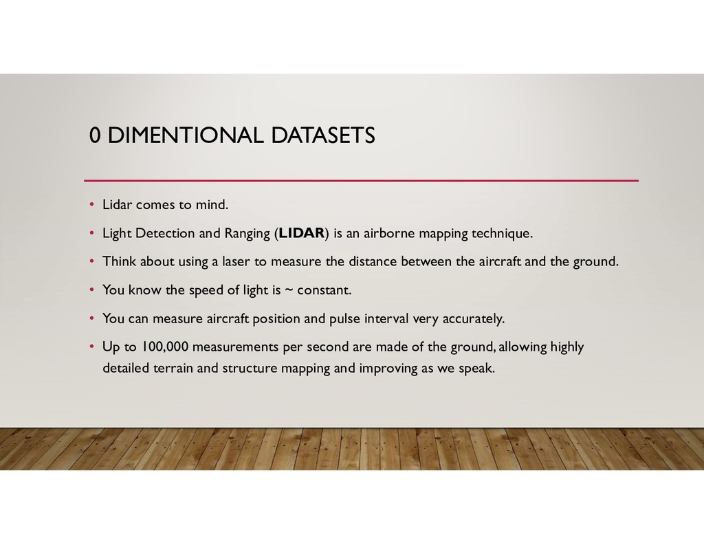 0 DIMENTIONAL DATASETS • Lidar comes to mind. •...