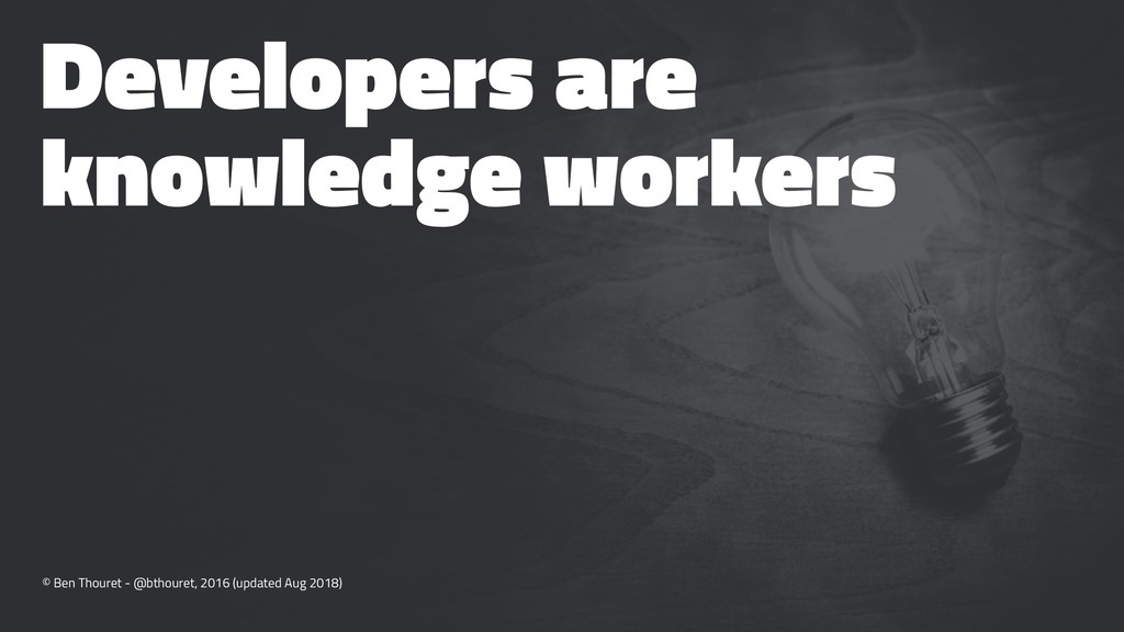 Developers are knowledge workers © Ben Thouret ...
