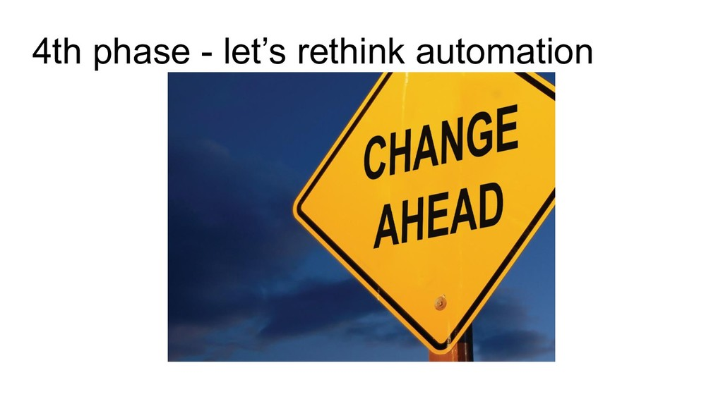 4th phase - let's rethink automation