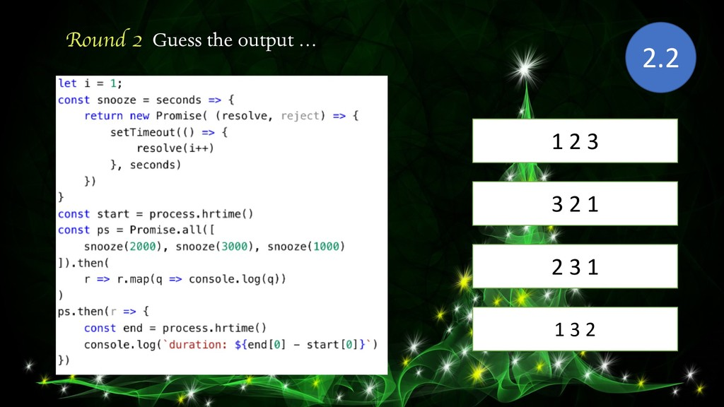 Round 2 Guess the output … 1 2 3 2.2 2 3 1 3 2 ...