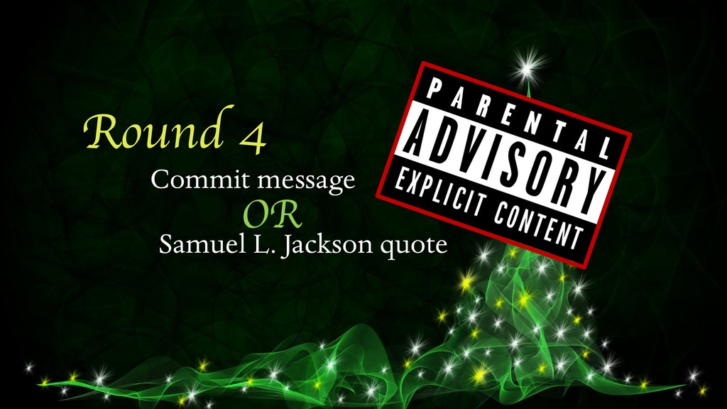 Round 4 Commit message Samuel L. Jackson quote ...