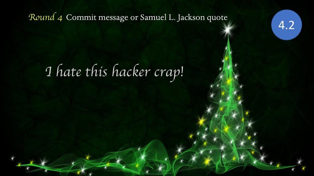 Round 4 Commit message or Samuel L. Jackson quo...