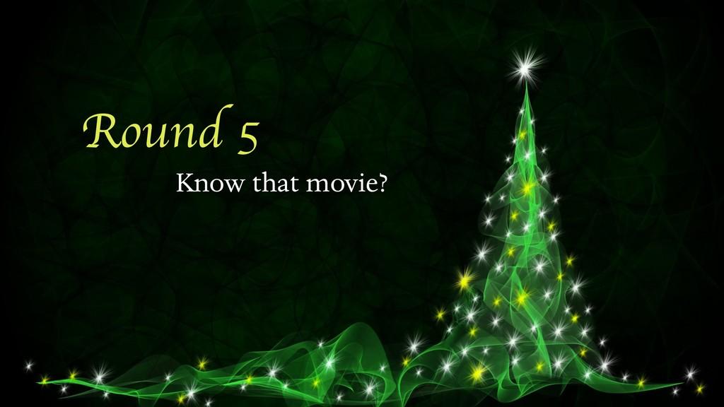 Round 5 Know that movie?
