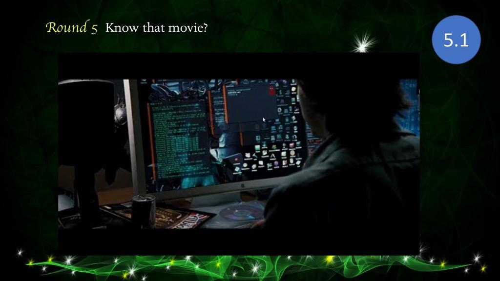 Round 5 Know that movie? 5.1