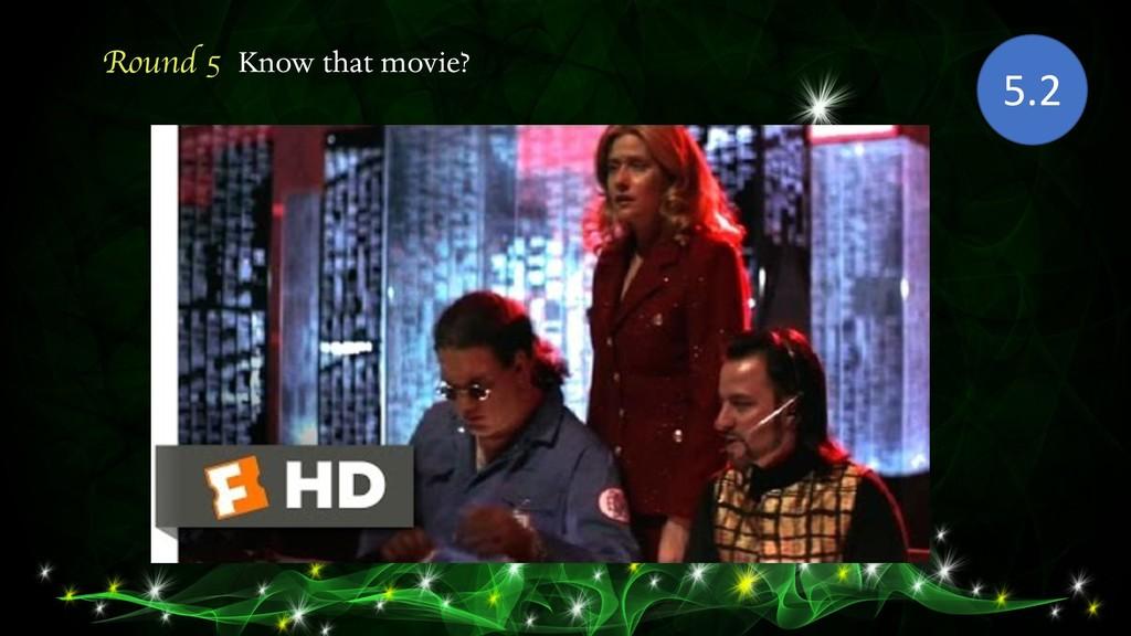 Round 5 Know that movie? 5.2