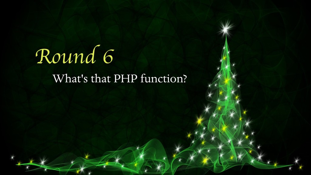 Round 6 What's that PHP function?