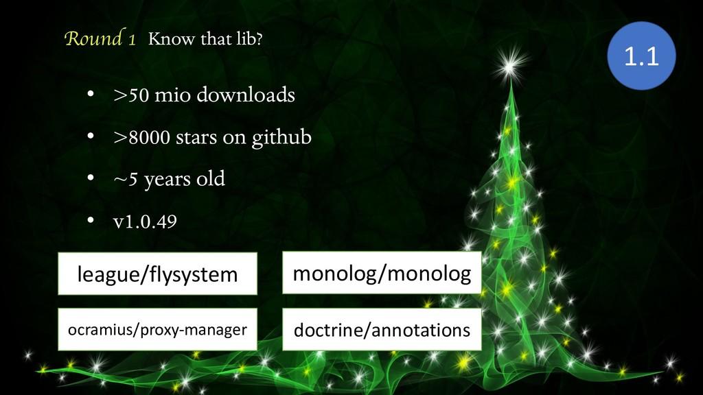 Round 1 Know that lib? • >50 mio downloads • >8...