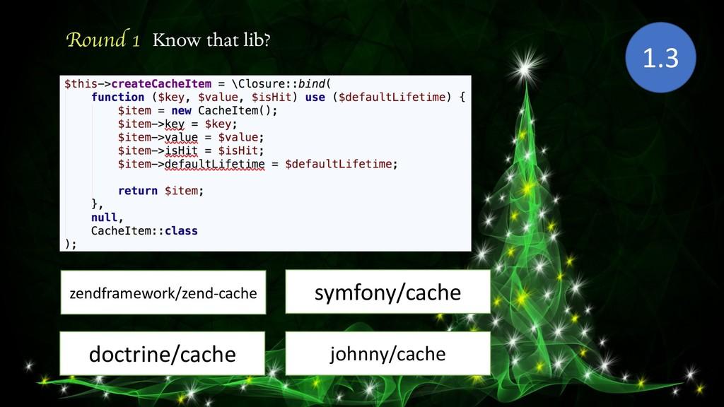 Round 1 Know that lib? zendframework/zend-cache...