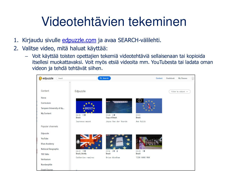Videotehtävien tekeminen 1. Kirjaudu sivulle ed...