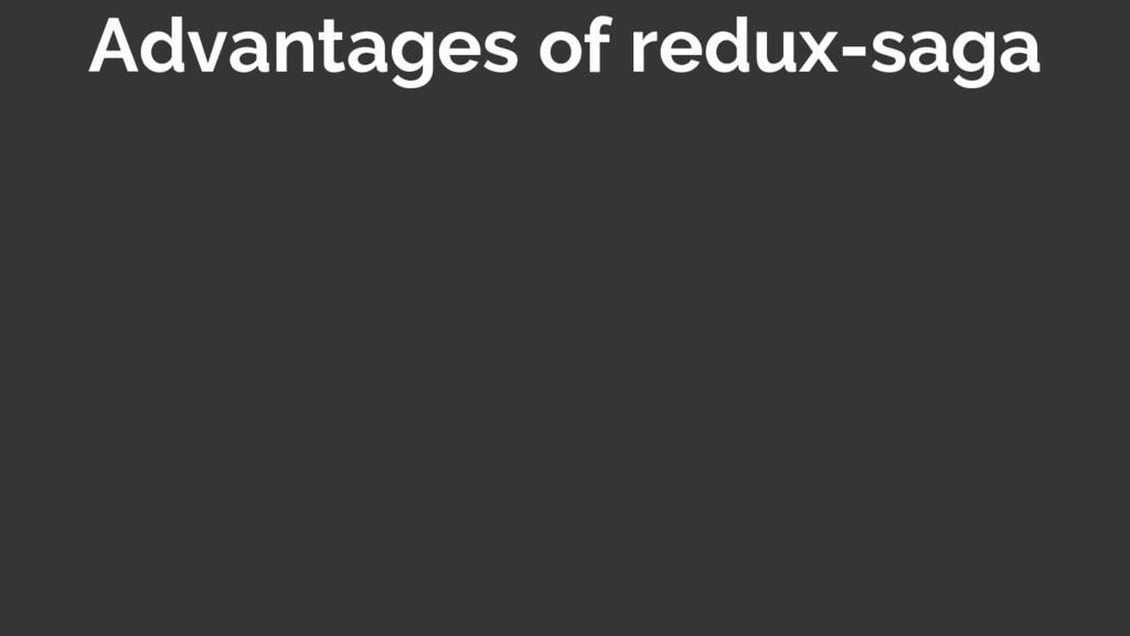 Advantages of redux-saga