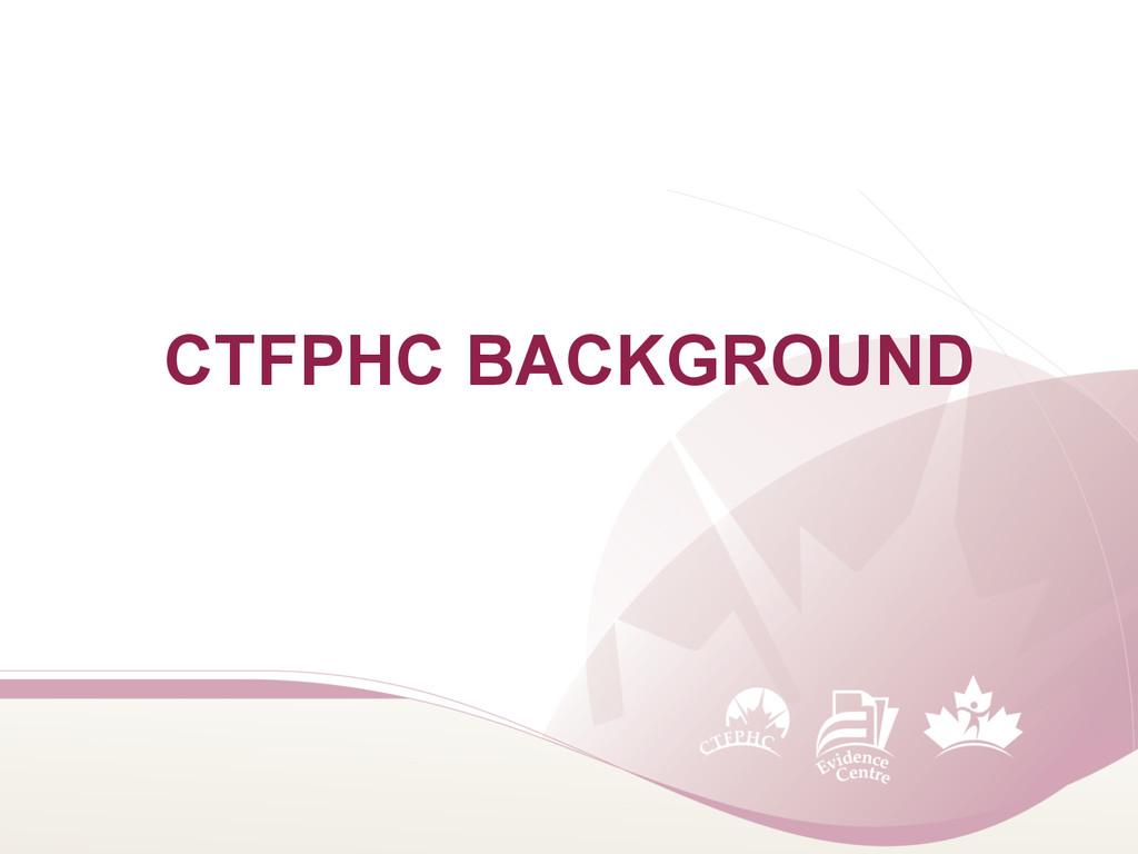 CTFPHC BACKGROUND