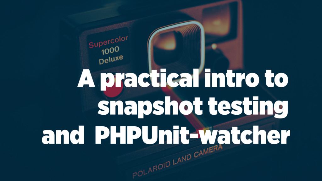 A practical intro to snapshot testing and PHPUn...