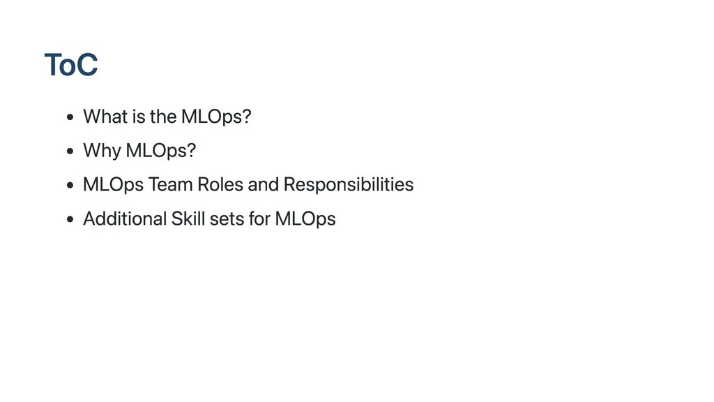 ToC What is the MLOps? Why MLOps? MLOps Team Ro...