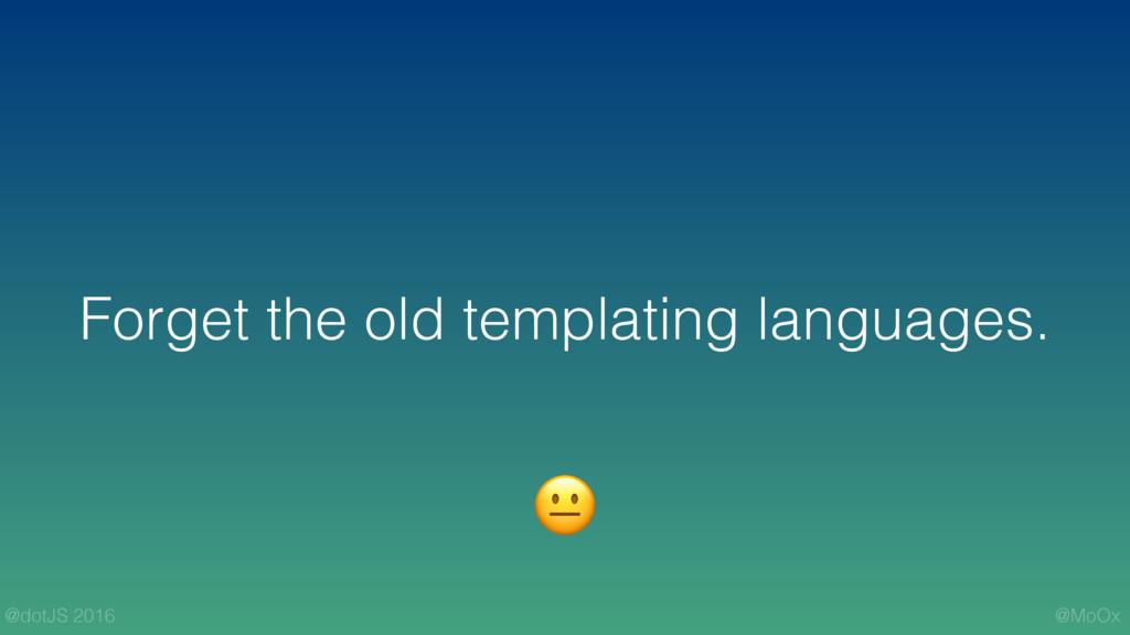 @MoOx @dotJS 2016 Forget the old templating lan...