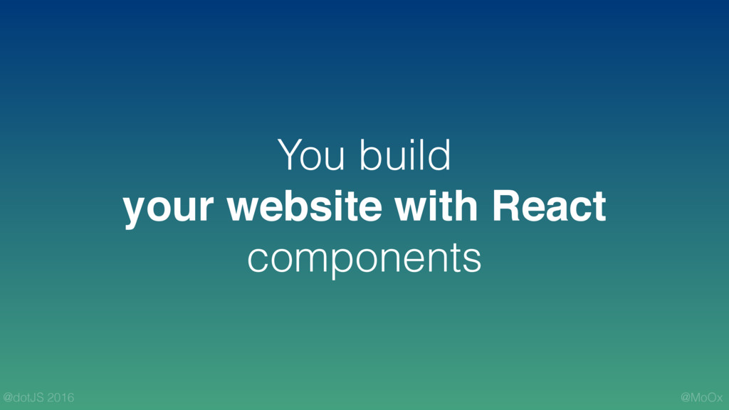 @MoOx @dotJS 2016 You build your website with R...