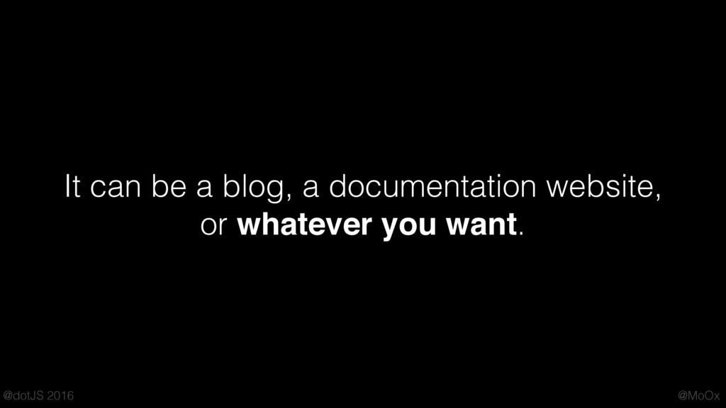 @MoOx @dotJS 2016 It can be a blog, a documenta...